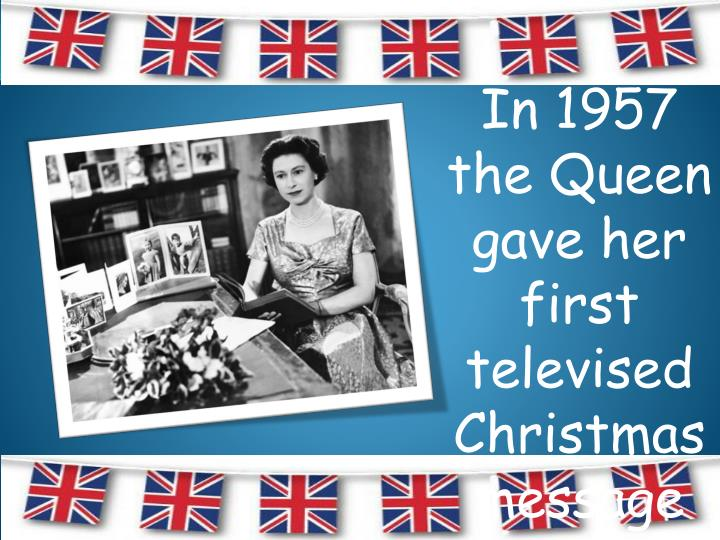 In 1957 the Queen gave her first televised Christmas message to the nation.