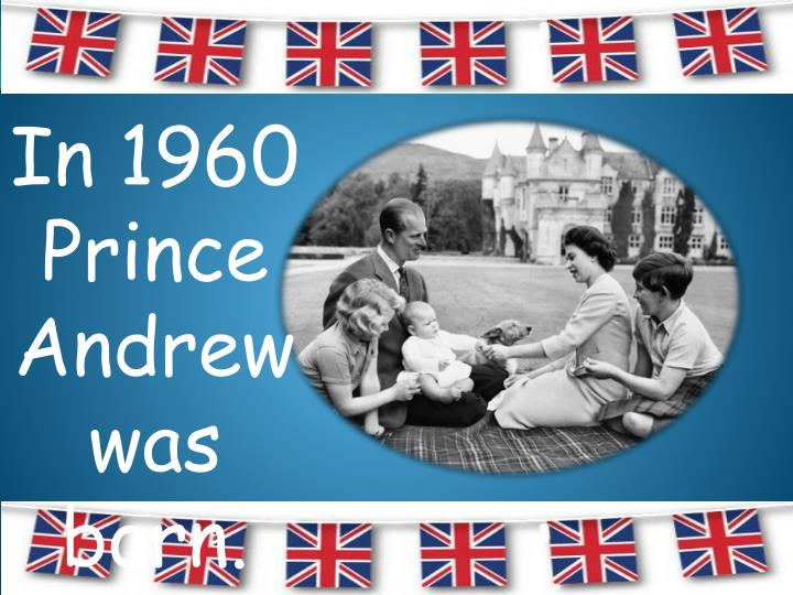 In 1960 Prince Andrew was born.