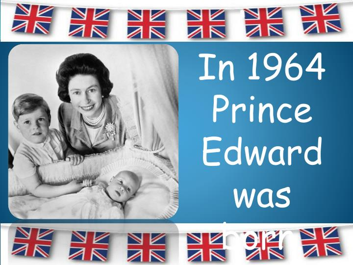 In 1964 Prince Edward was born.