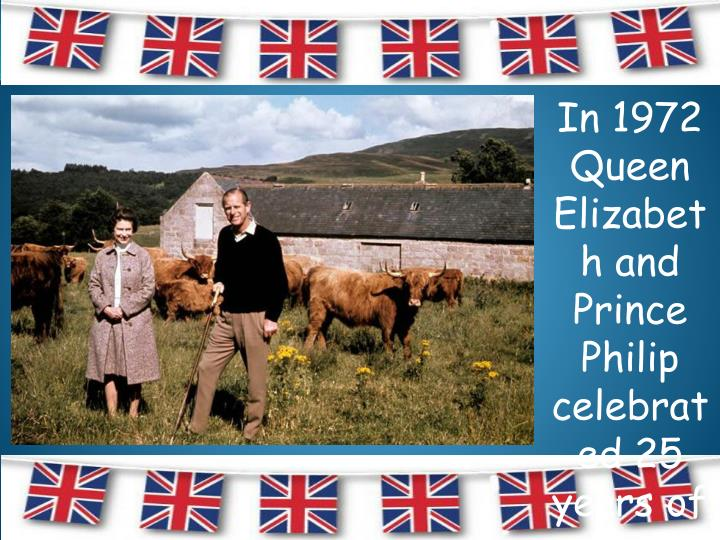 In 1972 Queen Elizabeth and Prince Philip celebrated 25 years of marriage