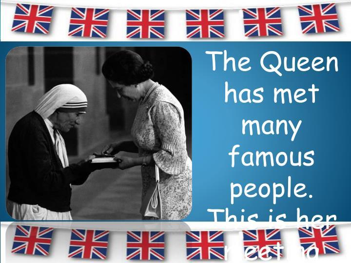 The Queen has met many famous people.  This is her meeting Mother Teresa in 1983.