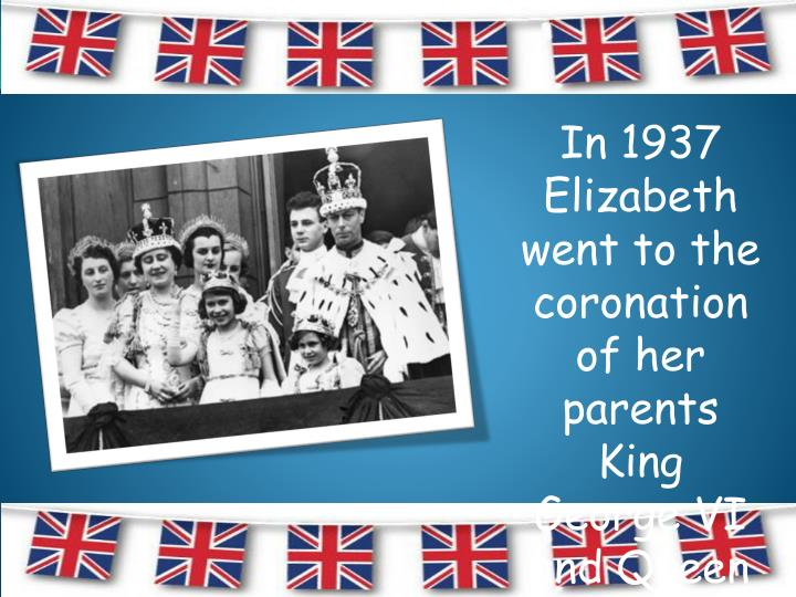 In 1937 Elizabeth went to the coronation of her parents King George VI and Queen Elizabeth. She was 11.