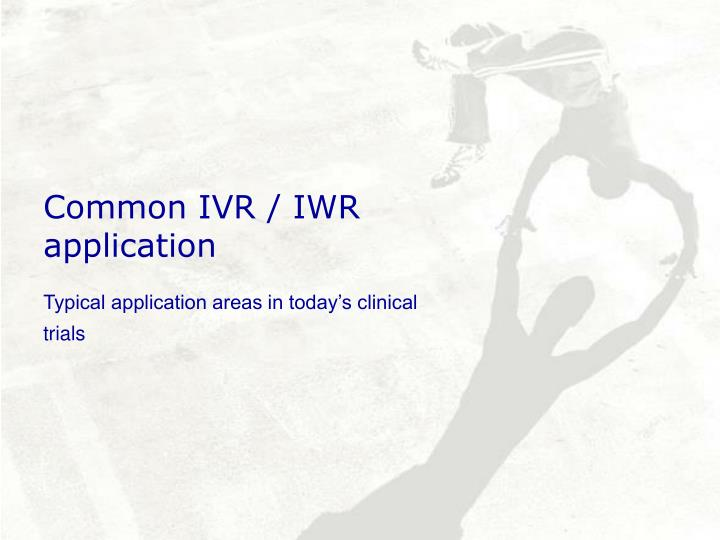 Common IVR / IWR application