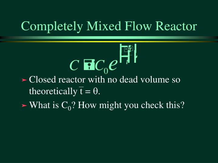 Completely Mixed Flow Reactor