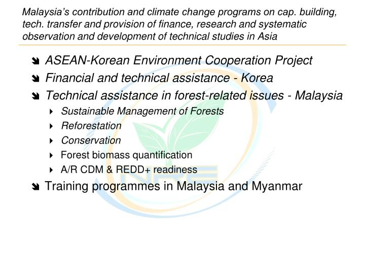 Malaysia's contribution and climate change programs on cap. building, tech. transfer and provision of finance, research and systematic observation and development of technical studies in Asia