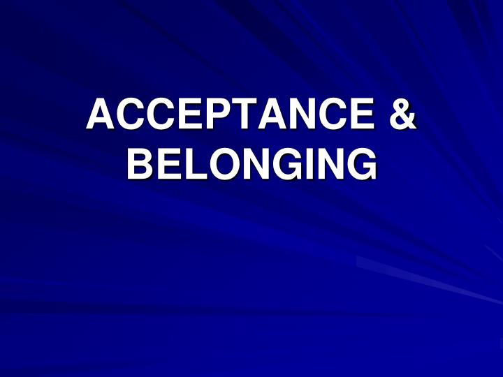 ACCEPTANCE & BELONGING