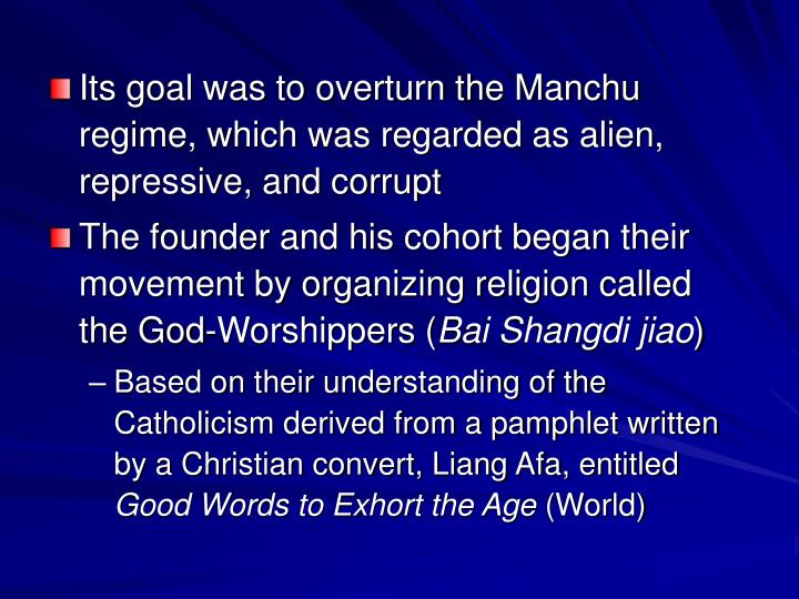 Its goal was to overturn the Manchu regime, which was regarded as alien, repressive, and corrupt