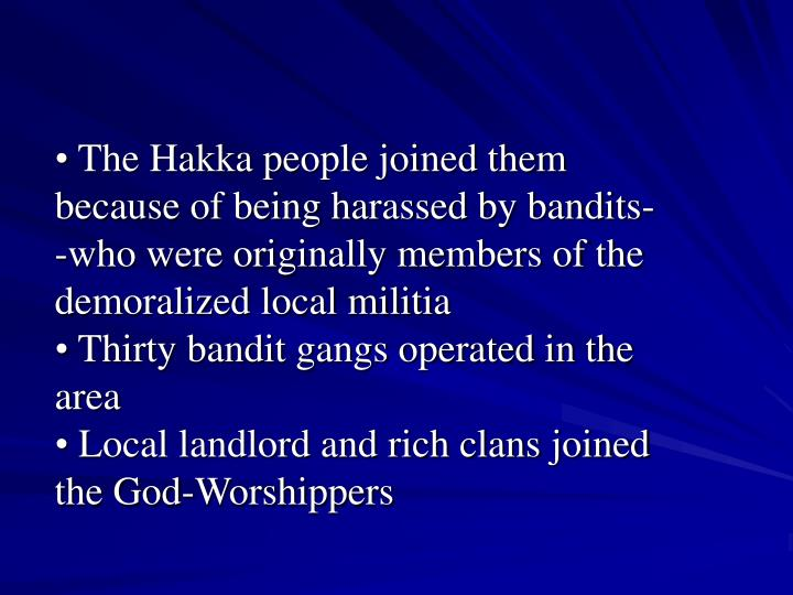 The Hakka people joined them because of being harassed by bandits--who were originally members of the demoralized local militia
