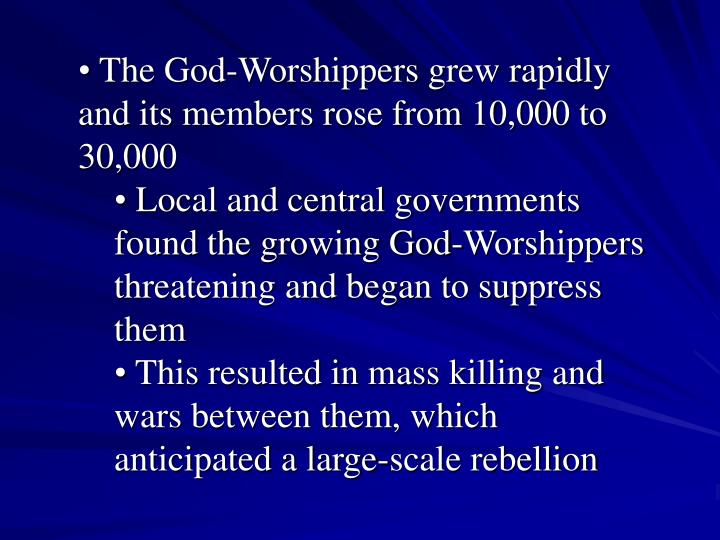 The God-Worshippers grew rapidly and its members rose from 10,000 to 30,000