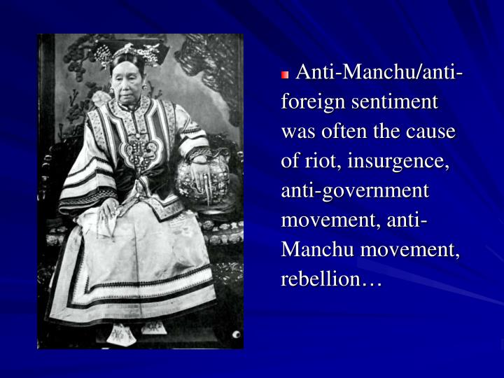 Anti-Manchu/anti-foreign sentiment was often the cause of riot, insurgence, anti-government movement, anti-Manchu movement, rebellion