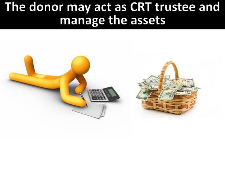 The donor may act as CRT trustee and manage the assets