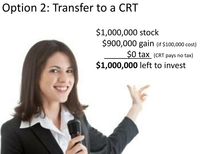 Option 2: Transfer to a CRT