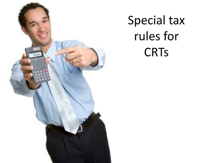 Special tax rules for CRTs