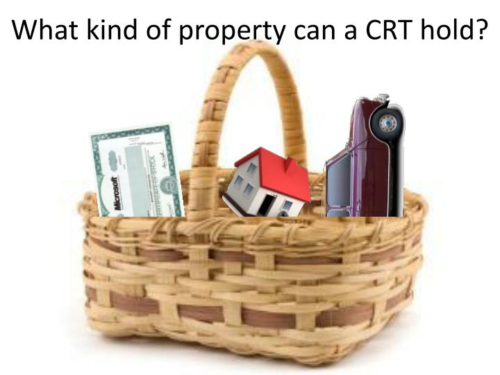 What kind of property can a CRT hold?