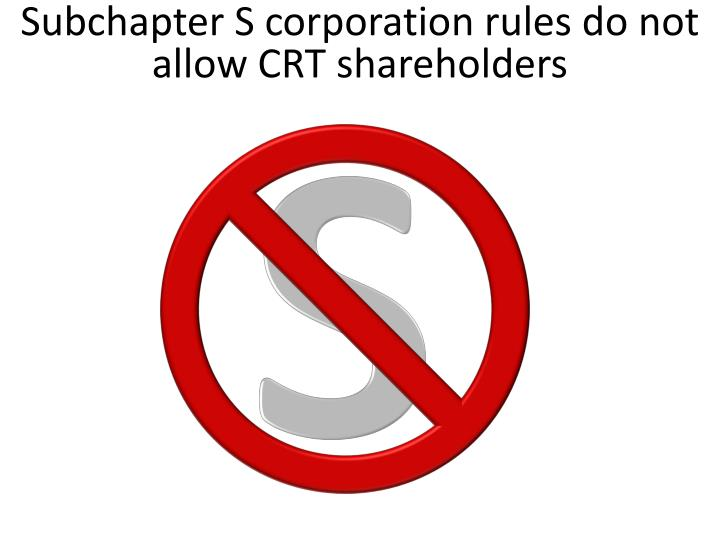 Subchapter S corporation rules do not allow CRT shareholders