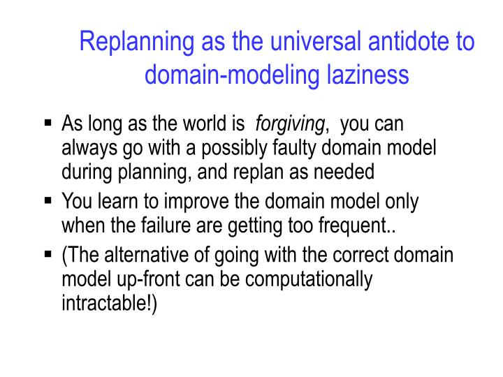 Replanning as the universal antidote to domain-modeling laziness