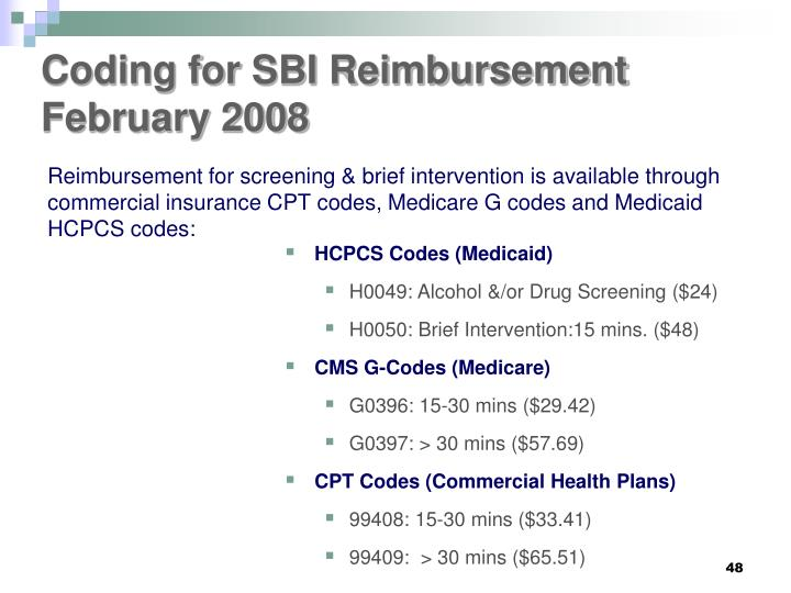 Reimbursement for screening & brief intervention is available through commercial insurance CPT codes, Medicare G codes and Medicaid HCPCS codes: