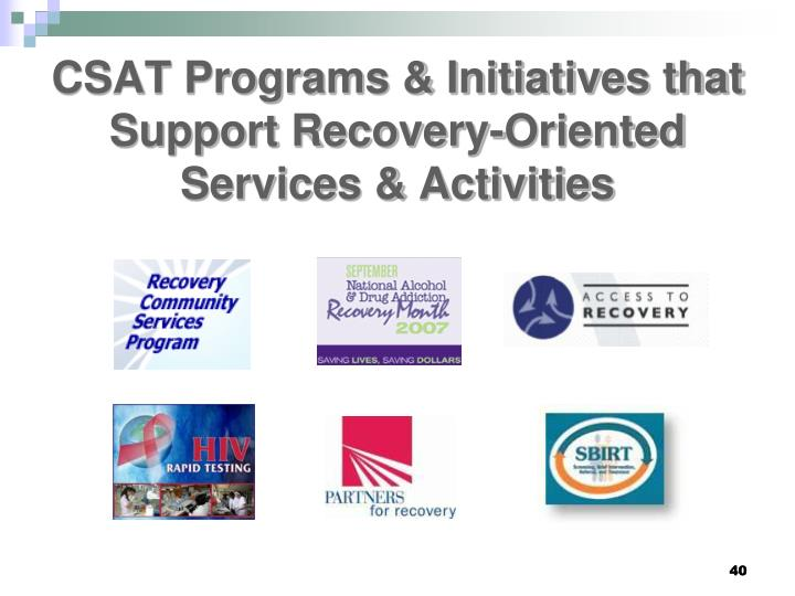 CSAT Programs & Initiatives that Support Recovery-Oriented Services & Activities
