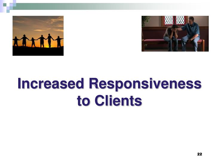 Increased Responsiveness to Clients