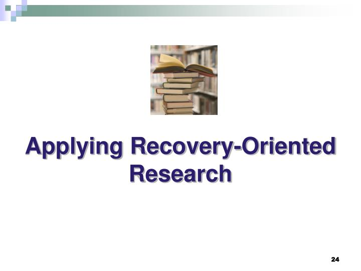Applying Recovery-Oriented Research