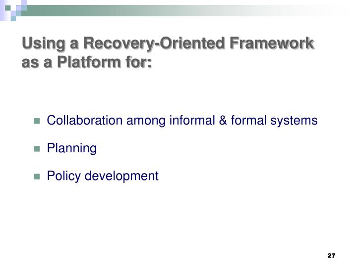 Using a Recovery-Oriented Framework as a Platform for: