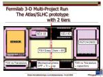 fermilab 3 d multi project run the atlas slhc prototype with 2 tiers