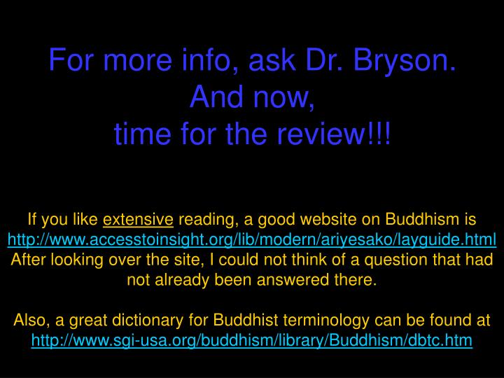 For more info, ask Dr. Bryson.
