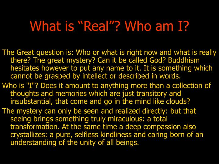 "What is ""Real""? Who am I?"