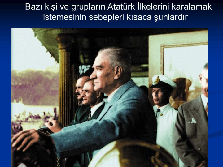 Bazı kişi ve grupların Atatürk İlkelerini karalamak