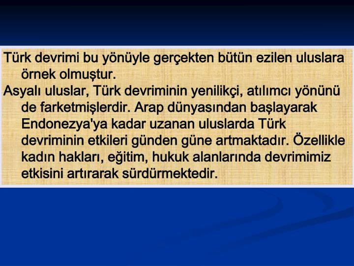 Türk devrimi bu yönüyle gerçekten bütün ezilen uluslara örnek olmuştur.