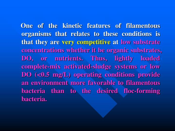 One of the kinetic features of filamentous organisms that relates to these conditions is that they are