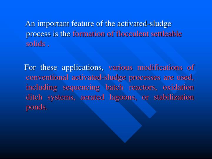 An important feature of the activated-sludge process is the