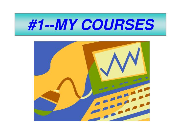 #1--MY COURSES