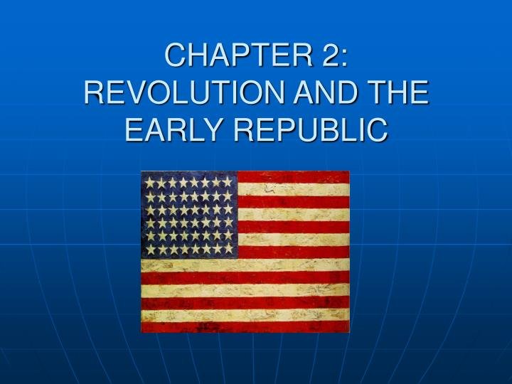 chapter 2 revolution and the early republic