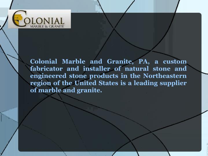 Colonial Marble and Granite, PA, a custom fabricator and installer of natural stone and engineered s...