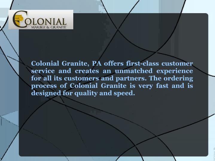 Colonial Granite, PA offers first-class customer service and creates an unmatched experience for all...