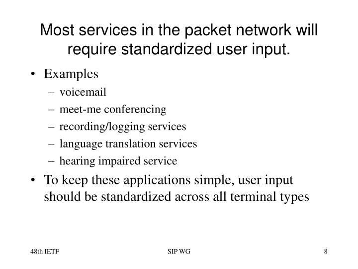 Most services in the packet network will require standardized user input.