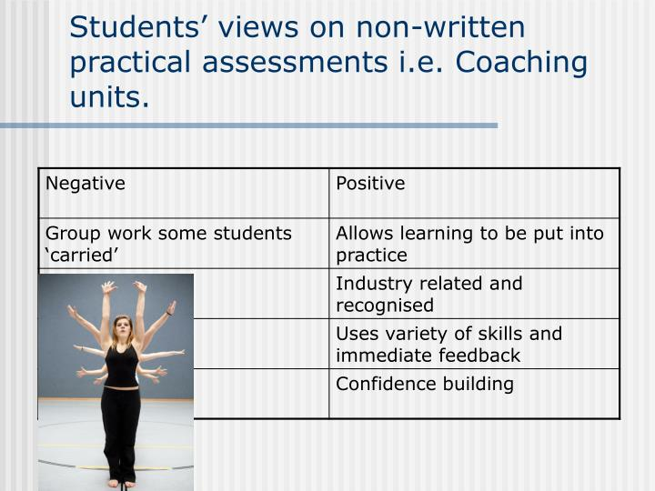 Students' views on non-written practical assessments i.e. Coaching units.