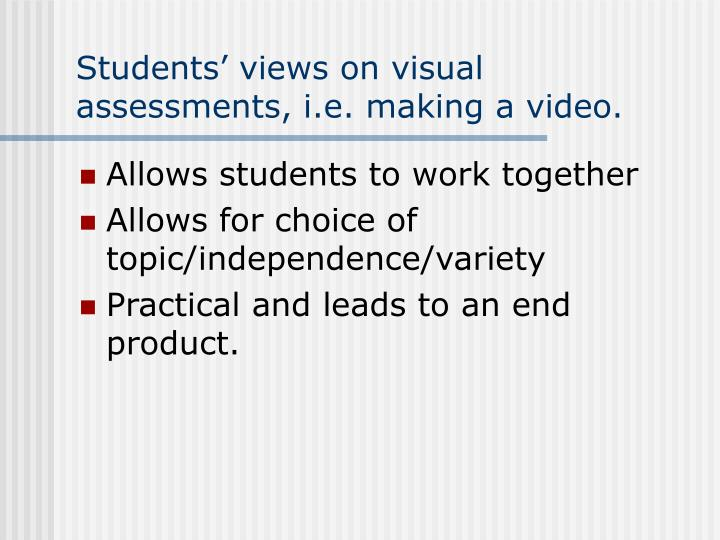 Students' views on visual assessments, i.e. making a video.