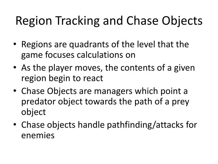 Region Tracking and Chase Objects