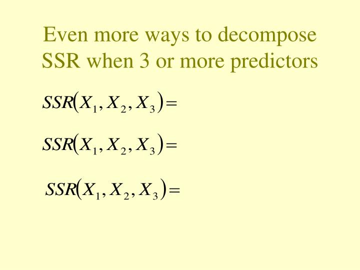 Even more ways to decompose SSR when 3 or more predictors