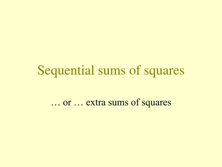 Sequential sums of squares