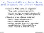 i e standard apis and protocols are both important for different reasons