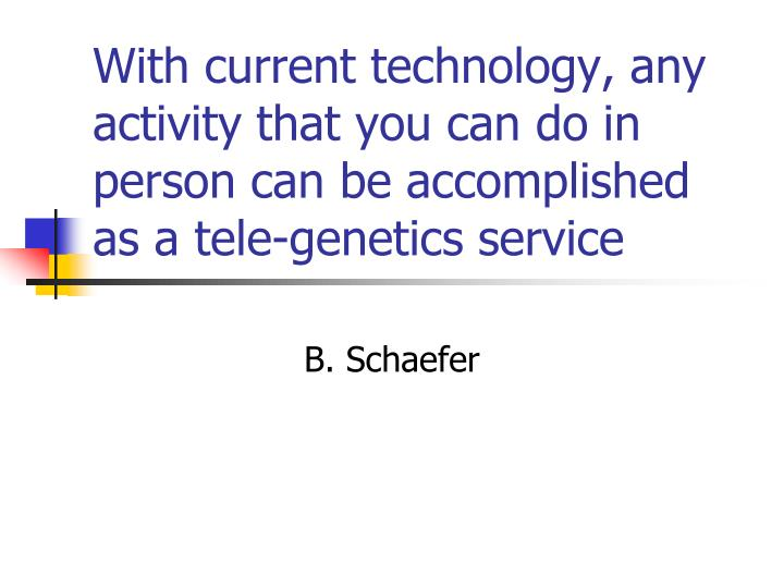 With current technology, any activity that you can do in person can be accomplished as a tele-genetics service