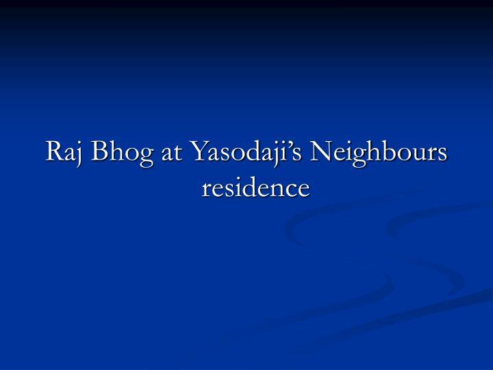 Raj Bhog at Yasodaji's Neighbours residence