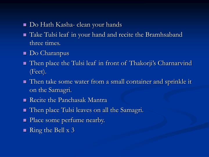 Do Hath Kasha- clean your hands