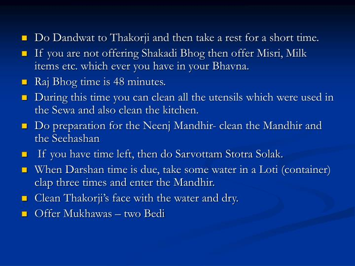 Do Dandwat to Thakorji and then take a rest for a short time.