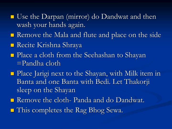 Use the Darpan (mirror)