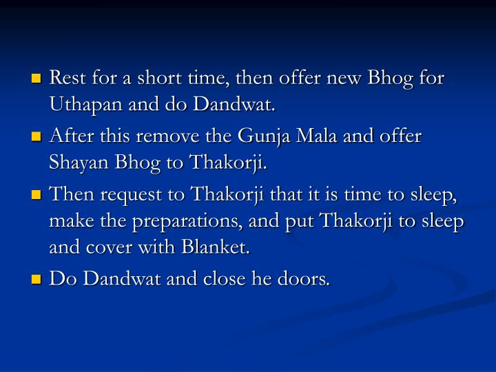 Rest for a short time, then offer new Bhog for Uthapan and do Dandwat.