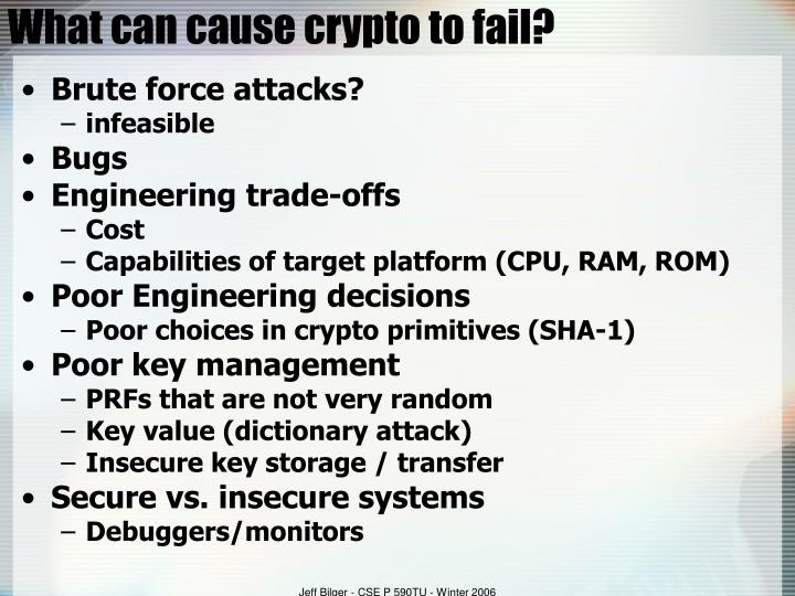 What can cause crypto to fail?